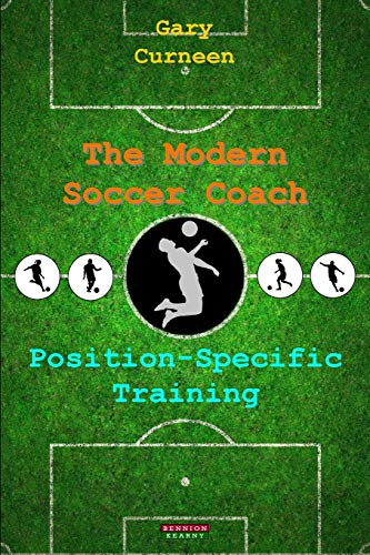The Modern Soccer Coach: Position-Specific Training: Curneen, Gary