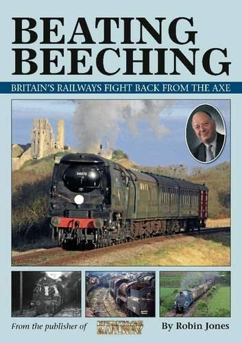 Beating Beeching : Britain's Railways Fight Back from the Axe