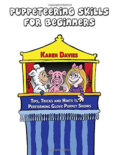 9781909129986: Puppeteering Skills For Beginners: Tips, Tricks and Hints to Performing Entertaining Puppet Shows (Glove Puppet Script Series) (Volume 1)