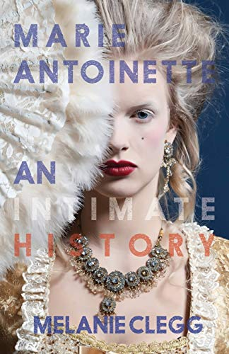 9781909136656: Marie Antoinette: An Intimate History