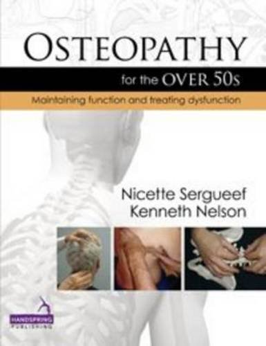 Osteopathy for the over 50s: Maintaining Function and Treating Dysfunction: Nicette Sergueef; ...