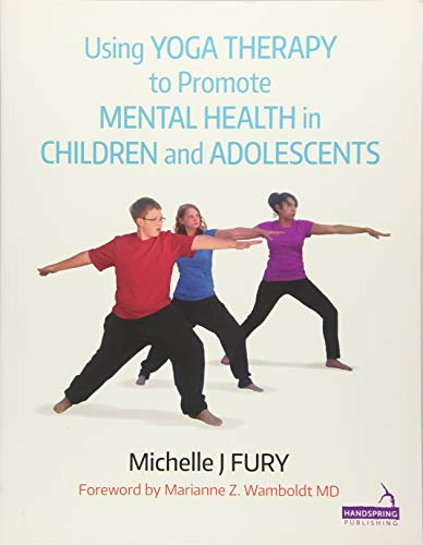Using Yoga Therapy to Promote Mental Health in Children and Adolescents: Furie, Michelle