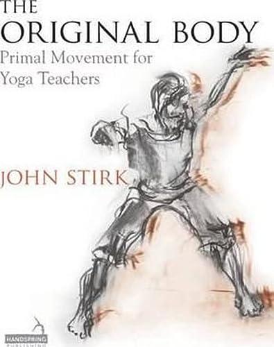 9781909141254: The Original Body: Primal Movement for Yoga Teachers