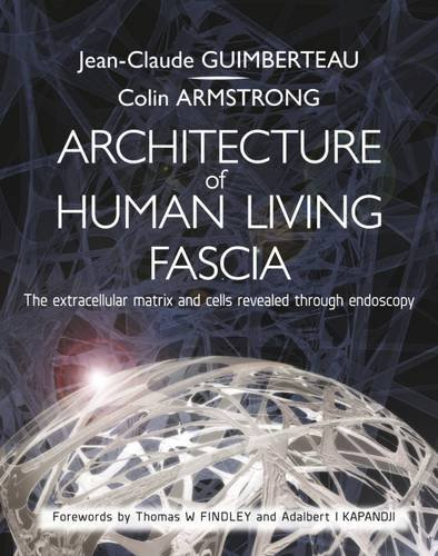 9781909141391: The Architecture of Human Living Fascia: The Extracellular Matrix and Cells Revealed Through Endoscopy