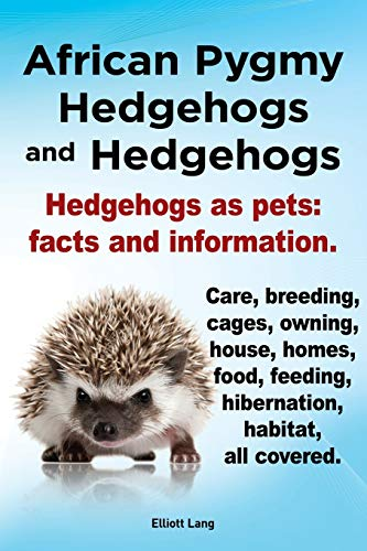 African Pygmy Hedgehogs and Hedgehogs. Hedgehogs as Pets: Facts and Information. Care, Breeding, ...