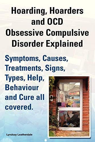 9781909151246: Hoarding, Hoarders and Ocd, Obsessive Compulsive Disorder Explained. Help, Treatments, Symptoms, Causes, Signs, Types, Behaviour and Cure All Covered.