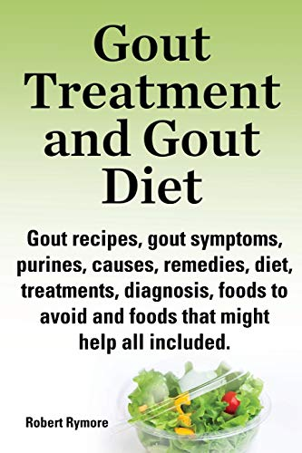 9781909151796: Gout Treatment and Gout Diet. Gout Recipes, Gout Symptoms, Purines, Causes, Remedies, Diet, Treatments, Diagnosis, Foods to Avoid and Foods That Might