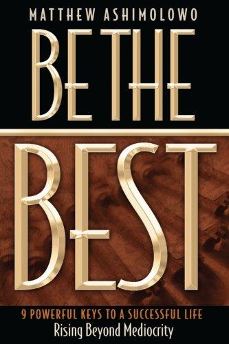 Be The Best: 9 Powerful keys to: Ashimolowo, Matthew