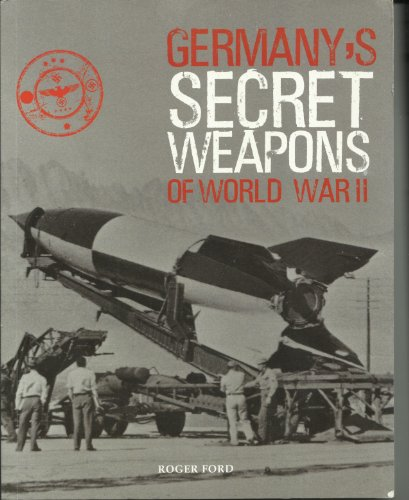 Germany's Secret Weapons of World War II (Paperback): Roger Ford