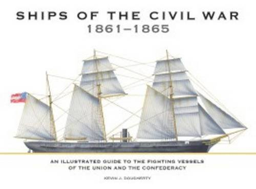 Ships of the Civil War 1861-1865: An Illustrated Guide to the Fighting Vessels of the Union and t...