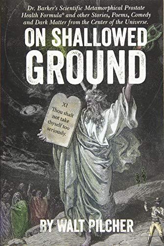 On Shallowed Ground: including Dr Barker's Scientific Metamorphical Prostate Health Formula(R) ...