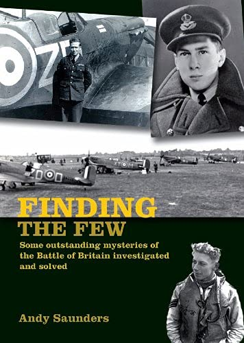 9781909166011: Finding the Few: Some Outstanding Mysteries of the Battle of Britain Investigated and Solved