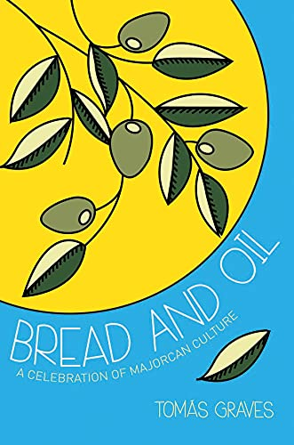 9781909166165: Bread & Oil: A Celebration of Majorcan Culture
