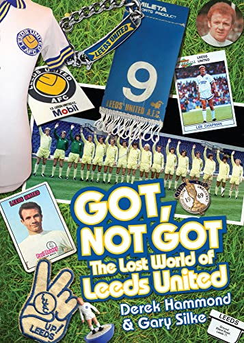 9781909178731: Got, Not Got: The Lost World of Leeds United