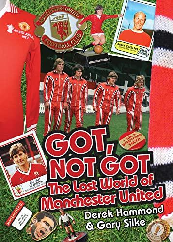 Got, Not Got: The Lost World of Manchester United: Hammond, Derek; Silke, Gary