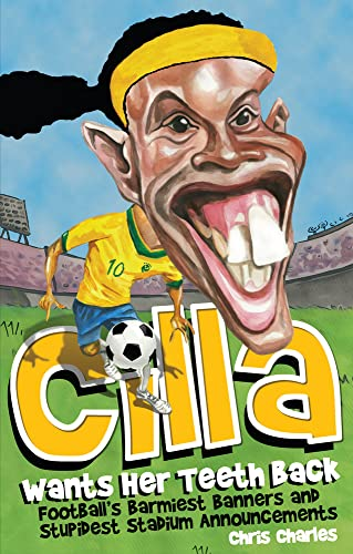 9781909178861: Cilla Wants Her Teeth Back: Football's Barmiest Banners, Funniest Chants and Stupidest Stadium Announcements