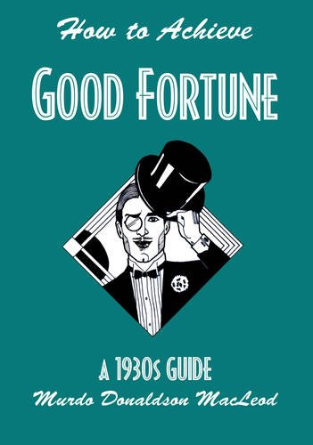 How to Achieve Good Fortune: A 1930s Guide: Murdo Donaldson MacLeod