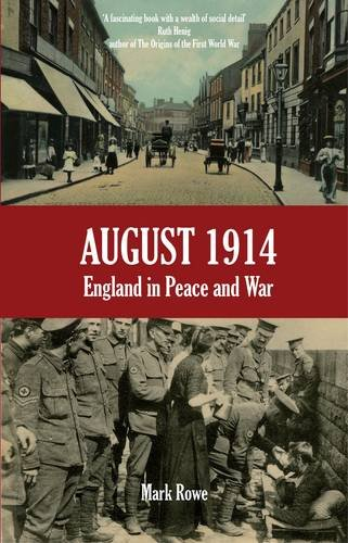 August 1914: England in Peace and War: Mark Rowe