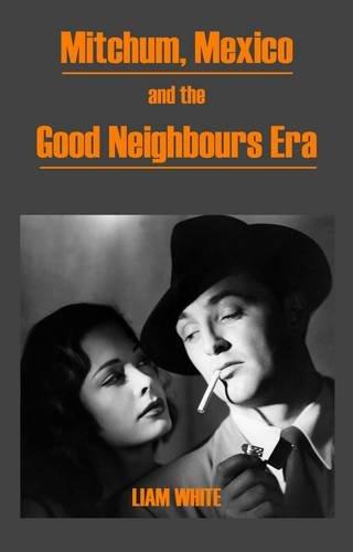 Mitchum, Mexico and the Good Neighbours Era: White, Liam