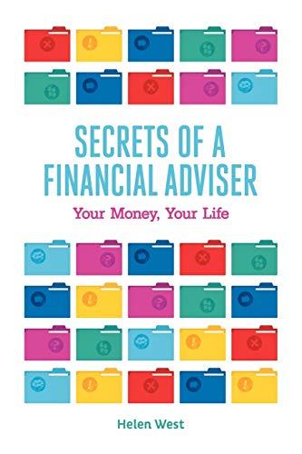 Secrets of a Financial Adviser - Your Money, Your Life: Helen West