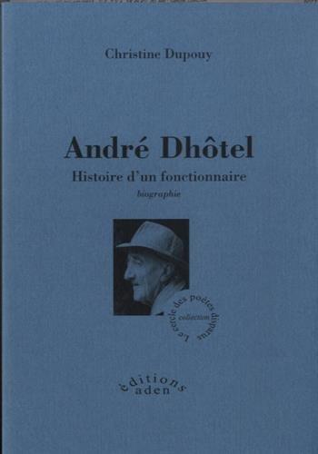 9781909226197: André Dhôtel : Histoire d'un fonctionnaire