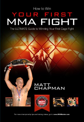 9781909229761: How to Win Your First MMA Cage Fight: The Ultimate Guide to Winning Your First Cage Fight by Matt Chapman of www.MittMaster.com