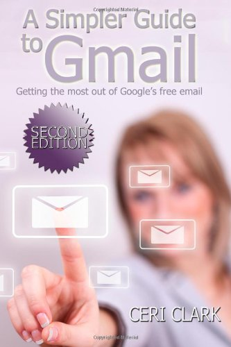 A Simpler Guide to Gmail: Getting the most out of Google's free email: Clark, Ceri