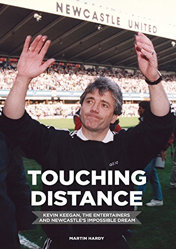 9781909245259: Touching Distance: Kevin Keegan, the Entertainers and Newcastle's Impossible Dream