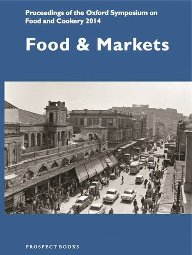 Food and Markets: Proceedings of the Oxford Symposium on Food and Cookery 2014: Mark McWilliams