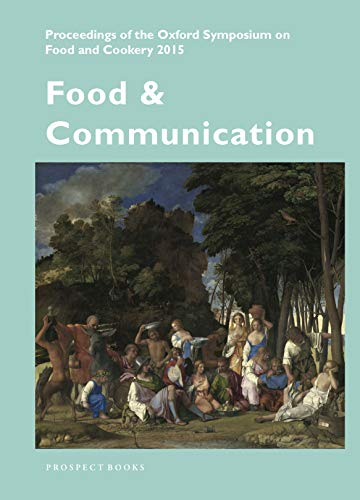 Food & Communication: Proceedings of the Oxford Symposium on Food 2015: Prospect Books