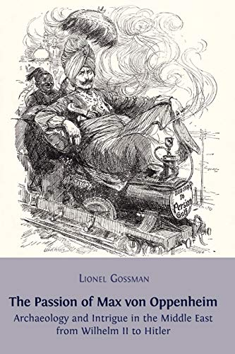 9781909254206: The Passion of Max von Oppenheim: Archaeology and Intrigue in the Middle East from Wilhelm II to Hitler