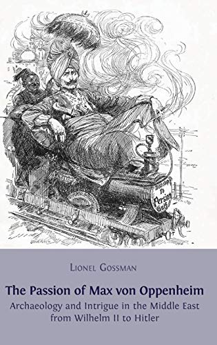9781909254213: The Passion of Max von Oppenheim: Archaeology and Intrigue in the Middle East from Wilhelm II to Hitler