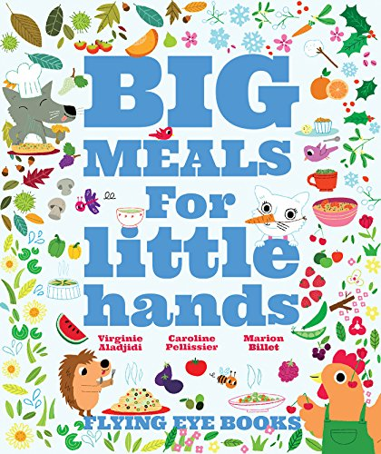 Big meals for little hands: Aladjidi, Virginie; Pellissier, Caroline