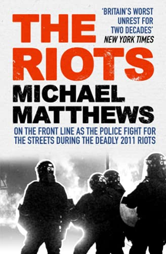 The Riots: The police fight for the streets during the UK's deadly 2011 riots: Michael Matthews