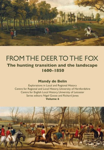 9781909291041: From the Deer to the Fox: The Hunting Transition and the Landscape, 1600-1850 (Explorations in Local and Regional Histo)