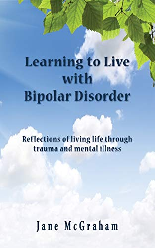 Learning to live with bipolar disorder: Reflections of living life through trauma and mental ...