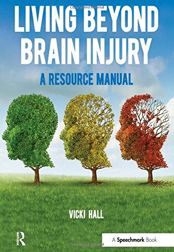 Living Beyond Brain Injury: A Resource Manual (Paperback): Vicky Hall