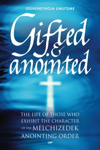 Gifted & Anointed: The Life of Those: Pst Oghenethoja Umuteme