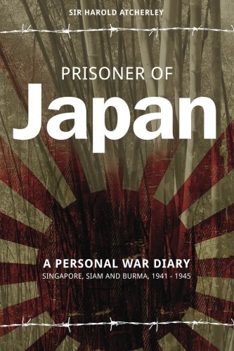 Prisoner of Japan: A Personal War Diary, Singapore, Siam & Burma 1941-1945: Atcherley, Sir ...