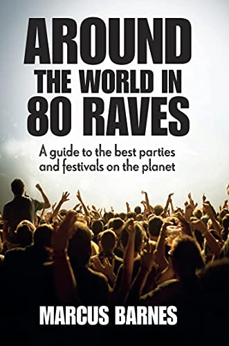 9781909313125: Around the World in 80 Raves: A Guide to the Best Parties and Festivals on the Planet