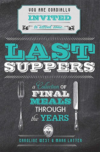 Last Suppers: A Collection of Final Meals: Caroline West, Mark