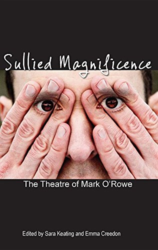 Sullied Magnificence: The Theatre of Mark O'Rowe