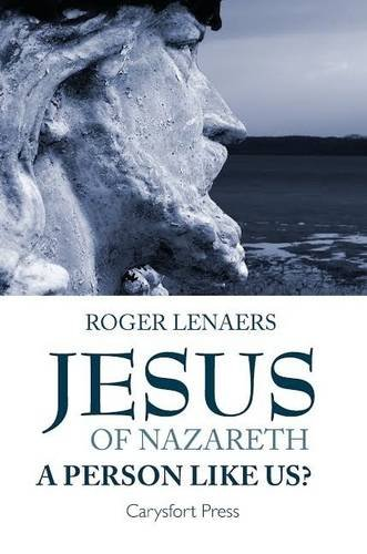 Jesus Of Nazareth: A Person Like Us?: Lenaers, Roger/ Farrelly,