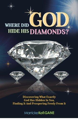 Where Did God Hide His Diamonds?: Discovering: Marricke Kofi Gane