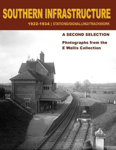 Southern Infrastructure 1922 - 1934: A Second Selection (E Wallis Collection): Photographs from the...