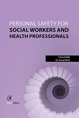 Personal Safety for Social Workers and Health Professionals (Critical Skills for Social Work): ...