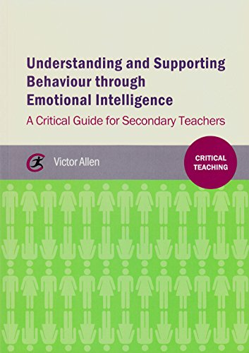 Understanding and Supporting Behaviour Through Emotional Intelligence: A Critical Guide for ...