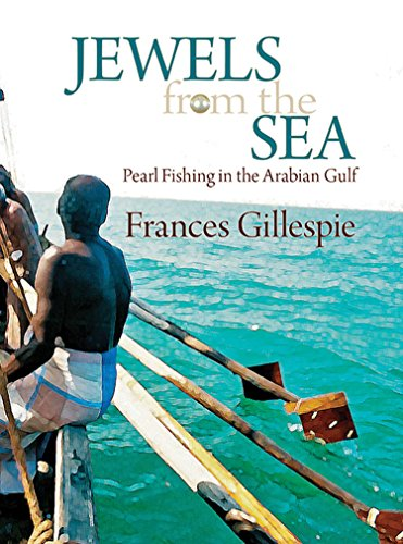 Jewels from the Sea: Pearl Fishing in the Arabian Gulf: Gillespie, Frances