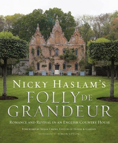 9781909342156: Nicky Haslam's Folly de Grandeur: Romance and Revival in an English Country House