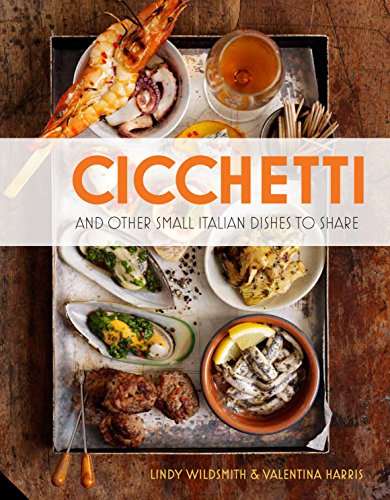 Cicchetti: and Other Small Italian Dishes to Share: Lindy Wildsmith